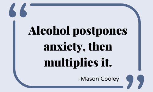 Quote-Alcohol postpones anxiety, then multiplies it